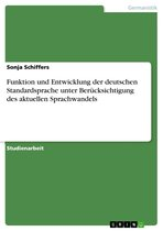 Funktion und Entwicklung der deutschen Standardsprache unter Berücksichtigung des aktuellen Sprachwandels
