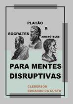 Sócrates, Platão e Aristóteles Para Mentes Disruptivas