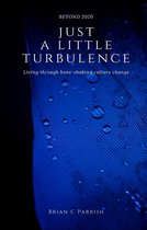 Boek cover Just a Little Turbulence: Living Through Bone-Shaking Culture Change van Brian S. Parrish