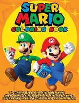 Super Mario Coloring Book: 50 Coloring Pages For Kids And Adults Super Mario Coloring Book For Kids And Adults, + 50 Amazing Drawings