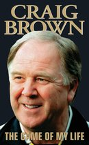 Craig Brown - The Game of My Life