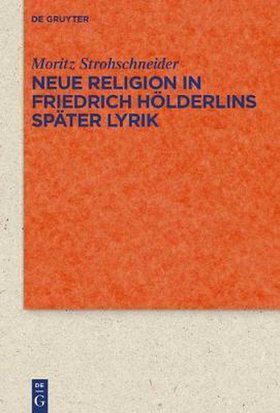 Neue Religion in Friedrich Hoelderlins spater Lyrik
