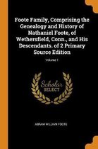 Foote Family, Comprising the Genealogy and History of Nathaniel Foote, of Wethersfield, Conn., and His Descendants. of 2 Primary Source Edition; Volume 1