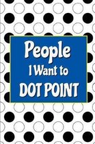 People I Want to Dot Point