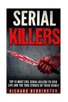 Top 15 Most Evil Serial Killers to Ever Live and the True Stories of Their Crimes