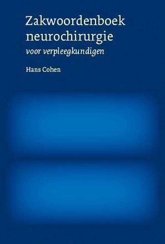 Zakwoordenboek neurochirurgie voor verpleegkundigen - Hans Cohen |