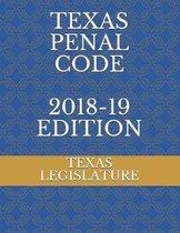 Texas Penal Code 2018-19 Edition