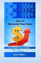 How to Skyrocket Your Sales