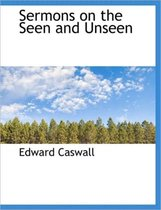 Sermons on the Seen and Unseen