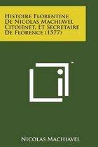 Histoire Florentine de Nicolas Machiavel Citoienet, Et Secretaire de Florence (1577)