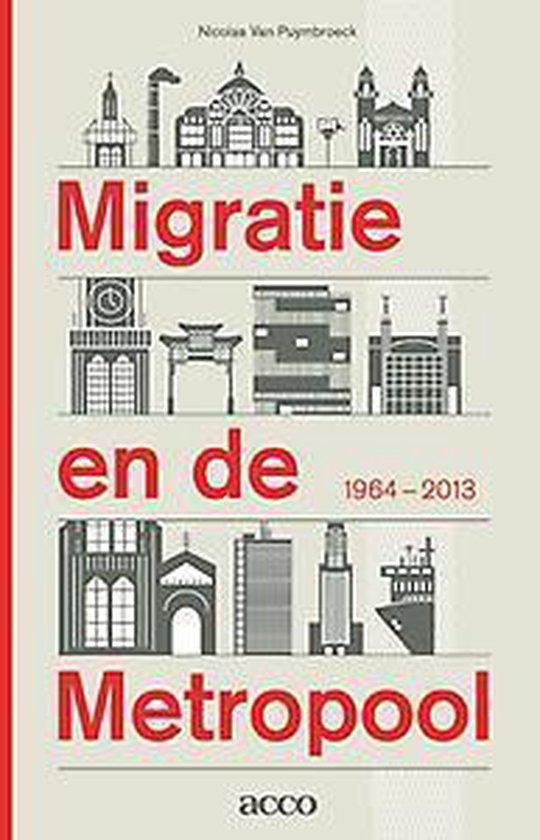 Migratie en de Metropool 1964-2013 - Nicolas van Puymbroeck | Fthsonline.com