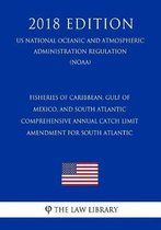 Fisheries of Caribbean, Gulf of Mexico, and South Atlantic - Comprehensive Annual Catch Limit Amendment for South Atlantic (Us National Oceanic and Atmospheric Administration Regulation) (Noaa) (2018 Edition)