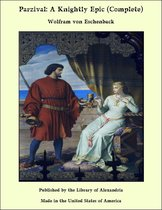 Parzival: A Knightly Epic (Complete)