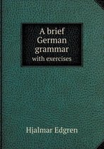 A Brief German Grammar with Exercises