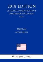 Program Access Rules (Us Federal Communications Commission Regulation) (Fcc) (2018 Edition)