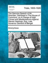 The Genuine Speech of Mr. Sheridan, Delivered in the House of Commons, on a Charge of High Crimes and Misdemeanors Against Warren Hastings, Esq. Late Governor General of Bengal
