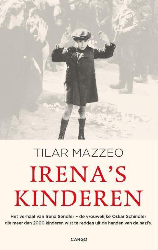 Irena's kinderen. Het verhaal van Irena Sendler - de vrouwelijke Oskar Schindler die meer dan 2000 kinderen wist te redden uit de handen van de nazi's - Tilar Mazzeo |