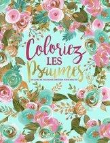 Colorie les Psaumes: Un livre de coloriage chretien pour adultes