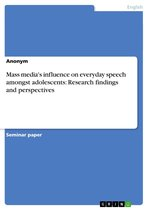 Mass media's influence on everyday speech amongst adolescents: Research findings and perspectives