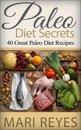 Paleo Diet Secrets: 40 Great Paleo Diet Recipes