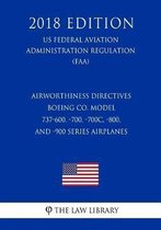 Airworthiness Directives - Boeing Co. Model 737-600, -700, -700c, -800, and -900 Series Airplanes (Us Federal Aviation Administration Regulation) (Faa) (2018 Edition)