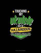Touching My Ukelele May Be Hazardous to Your Health