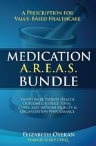 Boek cover Medication A.R.E.A.S. Bundle: A Prescription for Value-Based Healthcare to Optimize Patient Health Outcomes, Reduce Total Costs, and Improve Quality and Organization Performance van Elizabeth Oyekan