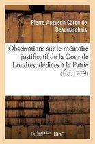 Observations Sur Le Memoire Justificatif de la Cour de Londres, Dediees A La Patrie