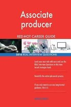 Associate Producer Red-Hot Career Guide; 2516 Real Interview Questions