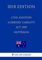 Civil Aviation (Carriers' Liability) ACT 1959 (Australia) (2018 Edition)