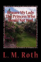 Beware My Lady the Princess Who Would Not Wed