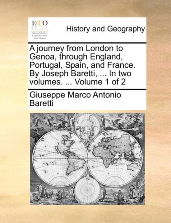 A Journey from London to Genoa, Through England, Portugal, Spain, and France. by Joseph Baretti, ... in Two Volumes. ... Volume 1 of 2