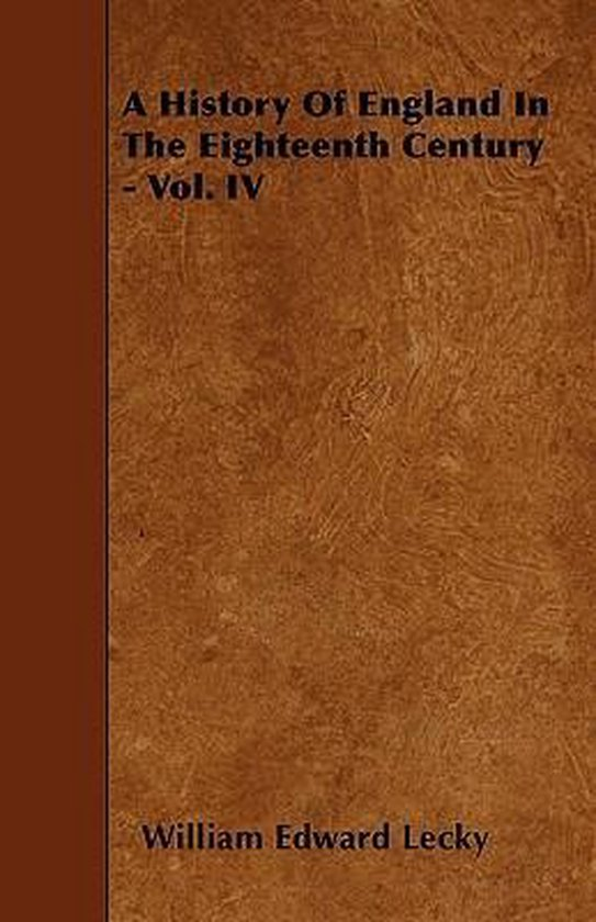 A History Of England In The Eighteenth Century - Vol. IV