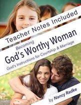 Becoming God's Worthy Woman, Teacher's Notes