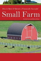 How to Open & Operate a Financially Successful Small Farm