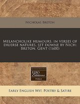 Melancholike Humours, in Verses of Diuerse Natures, Set Downe by Nich