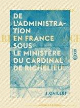 De l'administration en France sous le ministère du cardinal de Richelieu