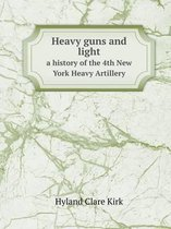 Heavy Guns and Light a History of the 4th New York Heavy Artillery