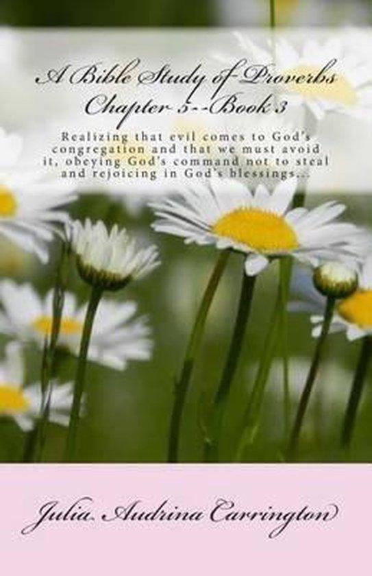 Boek cover A Bible Study of Proverbs Chapter 5--Book 3 van Julia Audrina Carrington (Paperback)