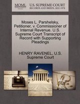Boek cover Moses L. Parshelsky, Petitioner, V. Commissioner of Internal Revenue. U.S. Supreme Court Transcript of Record with Supporting Pleadings van Henry Ravenel