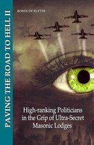 Paving the road to hell High-ranking Politicans in the grip of Ultra-Secret Masonic Lodges