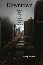 Omslag Downtown: Twelve Tall Tales of Mystery, Murder and Mayhem