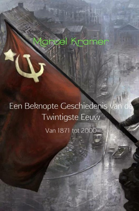 Een beknopte geschiedenis van de twintigste eeuw - Marcel Kramer | Fthsonline.com