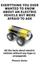 Everything You Ever Wanted to Know About an Electric Vehicle but Were Afraid to Ask