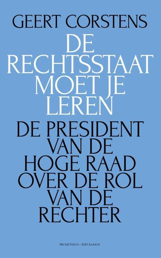 Boek cover De rechtsstaat moet je leren. De president van de Hoge Raad over de rol van de rechter van Geert Corstens (Paperback)