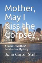 Mother, May I Kiss the Corpse?
