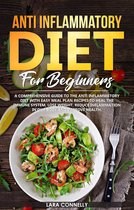 Ant-Inflammatory Diet For Beginners : a comprehensive guide with easy meal plan recipes to heal the immune system, lose weight, reduce inflammation in our body and improve health