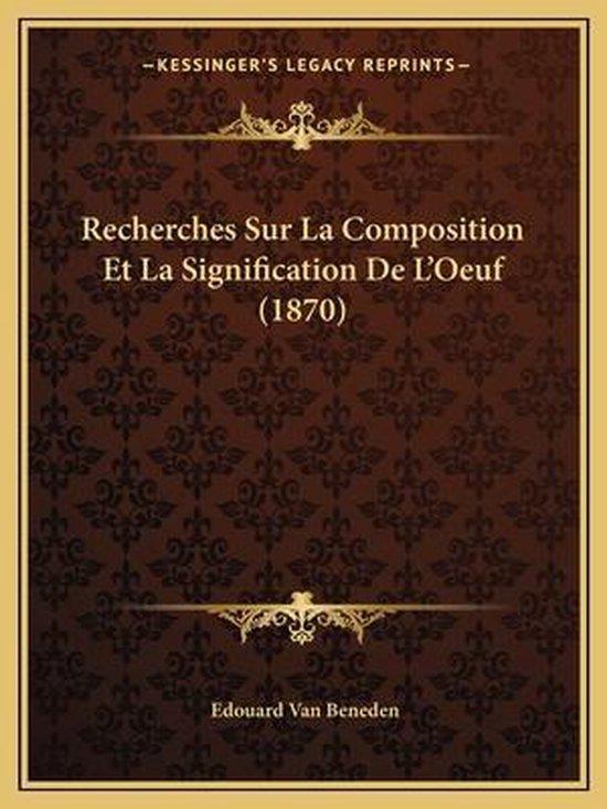 Recherches Sur La Composition Et La Signification de L'Oeuf (1870)