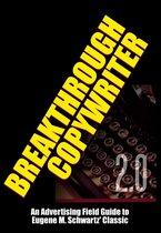 Breakthrough Copywriter 2.0: An Advertising Field Guide to Eugene M. Schwartz' Classic