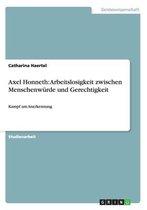Axel Honneth: Arbeitslosigkeit zwischen Menschenwurde und Gerechtigkeit